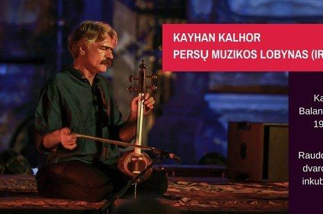 Mistinė kelionė su Irano muzikos ambasadoriumi Kayhan Kalhor