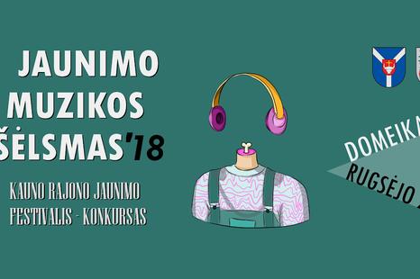 """Kauno rajono jaunimo festivalis """"Jaunimo muzikos šėlsmas'18"""""""