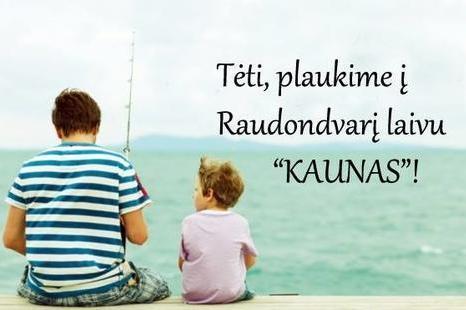 """Tėti, plaukime į Raudondvarį laivu """"Kaunas"""""""
