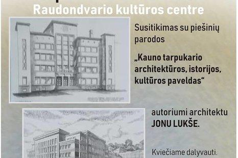 """Susitikimas su piešinių parodos """"Kauno tarpukario architektūros, istorijos, kultūros paveldas"""" autoriumi architektu Jonu Lukše"""