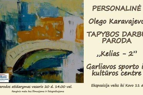 """Olego Karavajevo tapybos darbų paroda """"Kelias-2"""""""